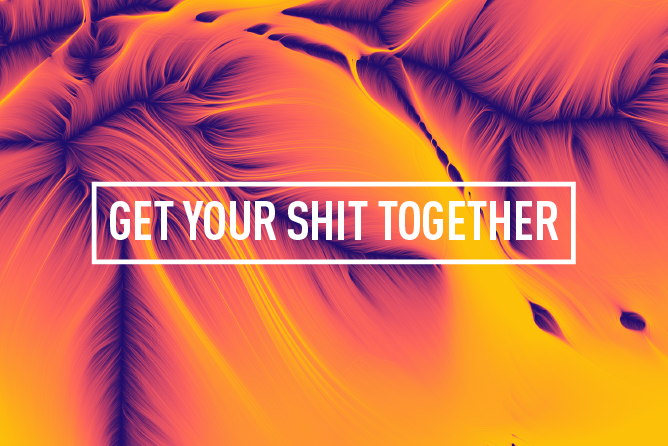 GET YOUR SHIT TOGETHER <br>4 WEEK COURSE : STARTS 21ST MAY
