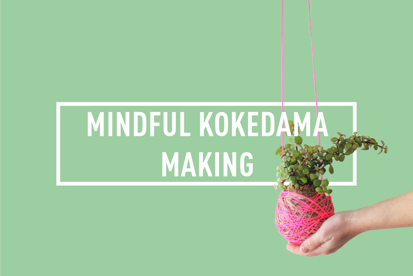 MINDFUL KOKEDAMA MAKING </BR>WORKSHOP : THU 14TH SEP