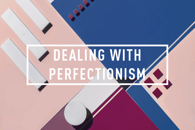 DEALING WITH PERFECTIONISM <br> WORKSHOP : WED 7TH Mar