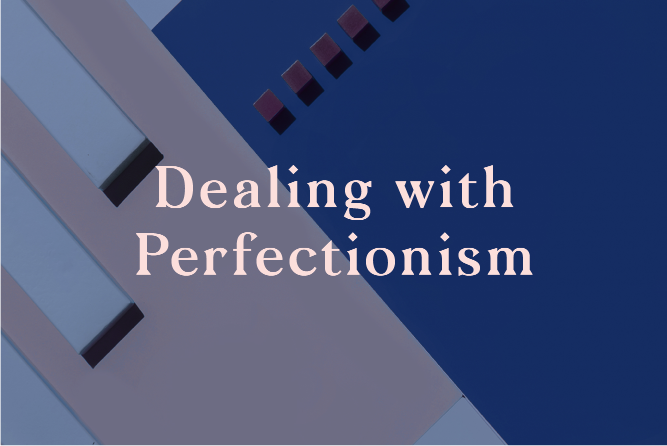 DEALING WITH PERFECTIONISM <br> WORKSHOP : TUES 4TH DEC