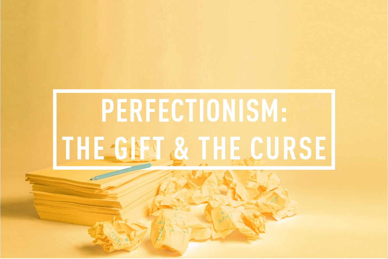 PERFECTIONISM : THE GIFT & THE CURSE <br> WORKSHOP : THU 7TH SEP