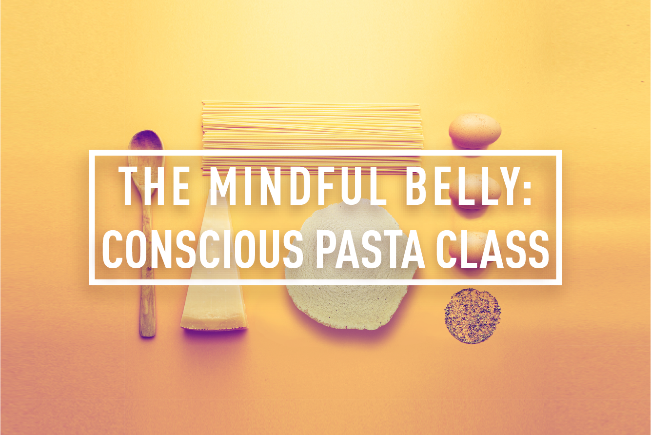 THE MINDFUL BELLY: CONSCIOUS PASTA CLASS </BR>SPECIAL EVENT : MON 25TH SEP