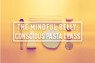 THE MINDFUL BELLY: CONSCIOUS PASTA CLASS </BR>SPECIAL EVENT : MON 21ST AUG
