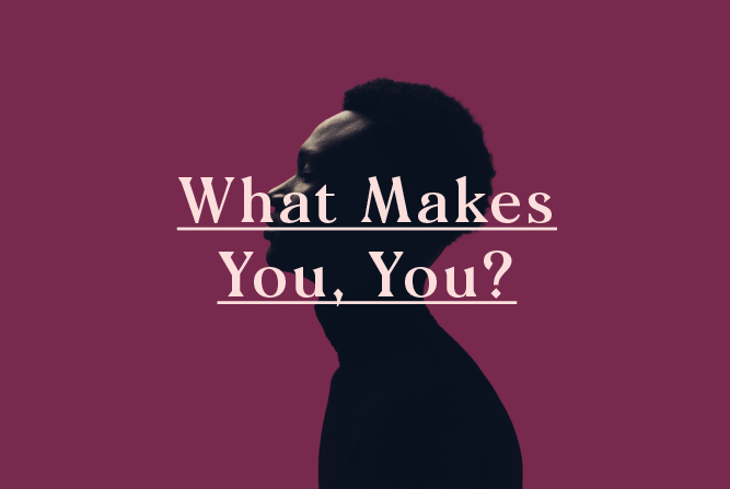 WHAT MAKES YOU. YOU? </BR> WORKSHOP : Thu 5th July