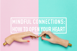 MINDFUL CONNECTIONS: HOW TO OPEN YOUR HEART:<br> WORKSHOP : SAT 19TH AUG