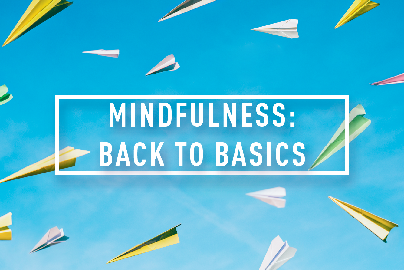 MINDFULNESS: BACK TO BASICS <br> WORKSHOP : THU 21ST SEP