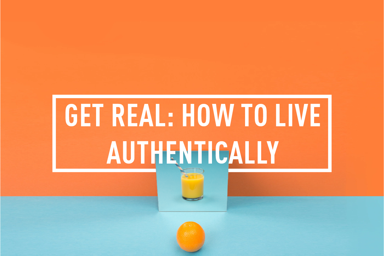 GET REAL: HOW TO LIVE AUTHENTICALLY </br> WORKSHOP : THU 12TH OCT
