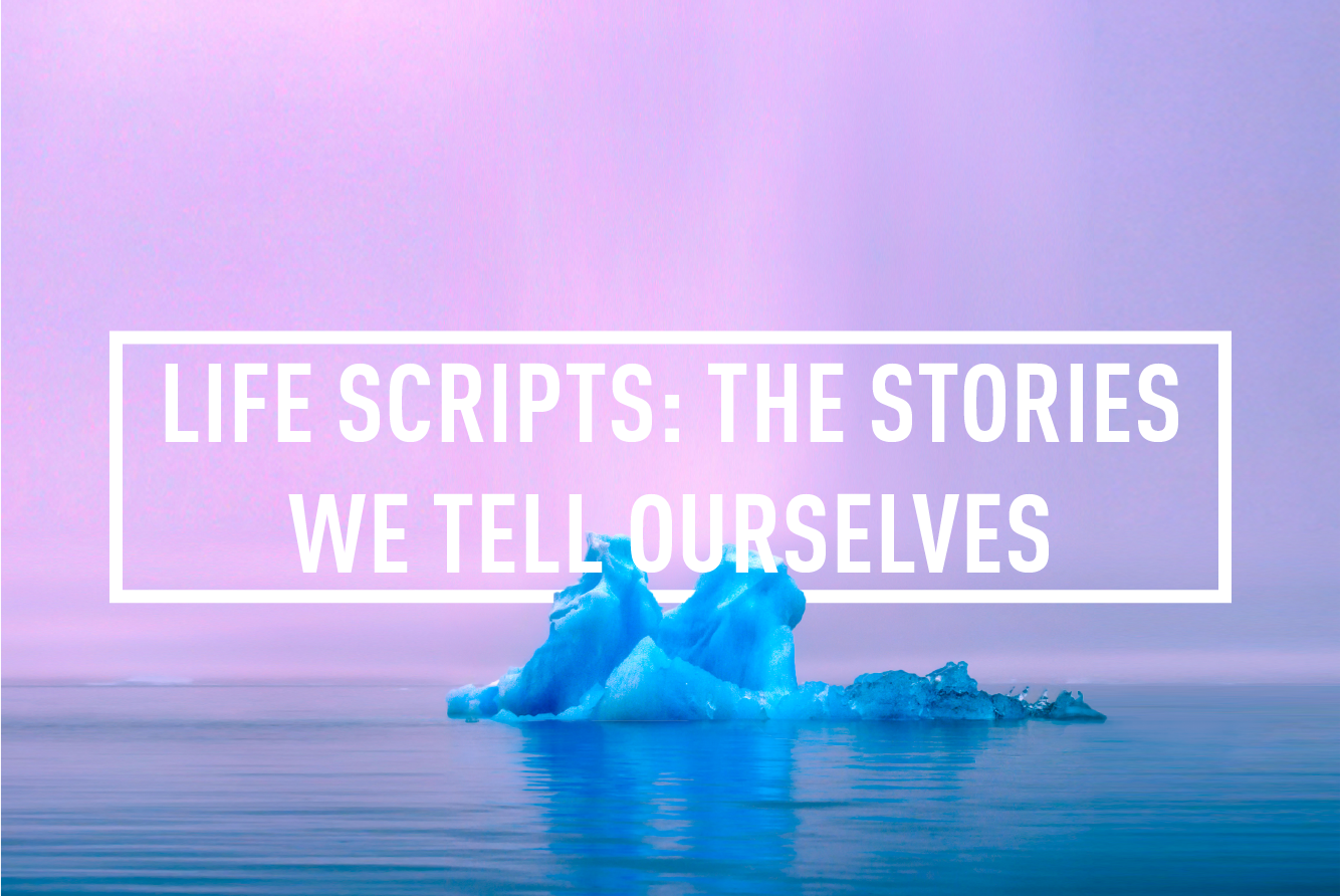 LIFE SCRIPTS: THE STORIES WE TELL OURSELVES </br> WORKSHOP : WED 4TH OCT