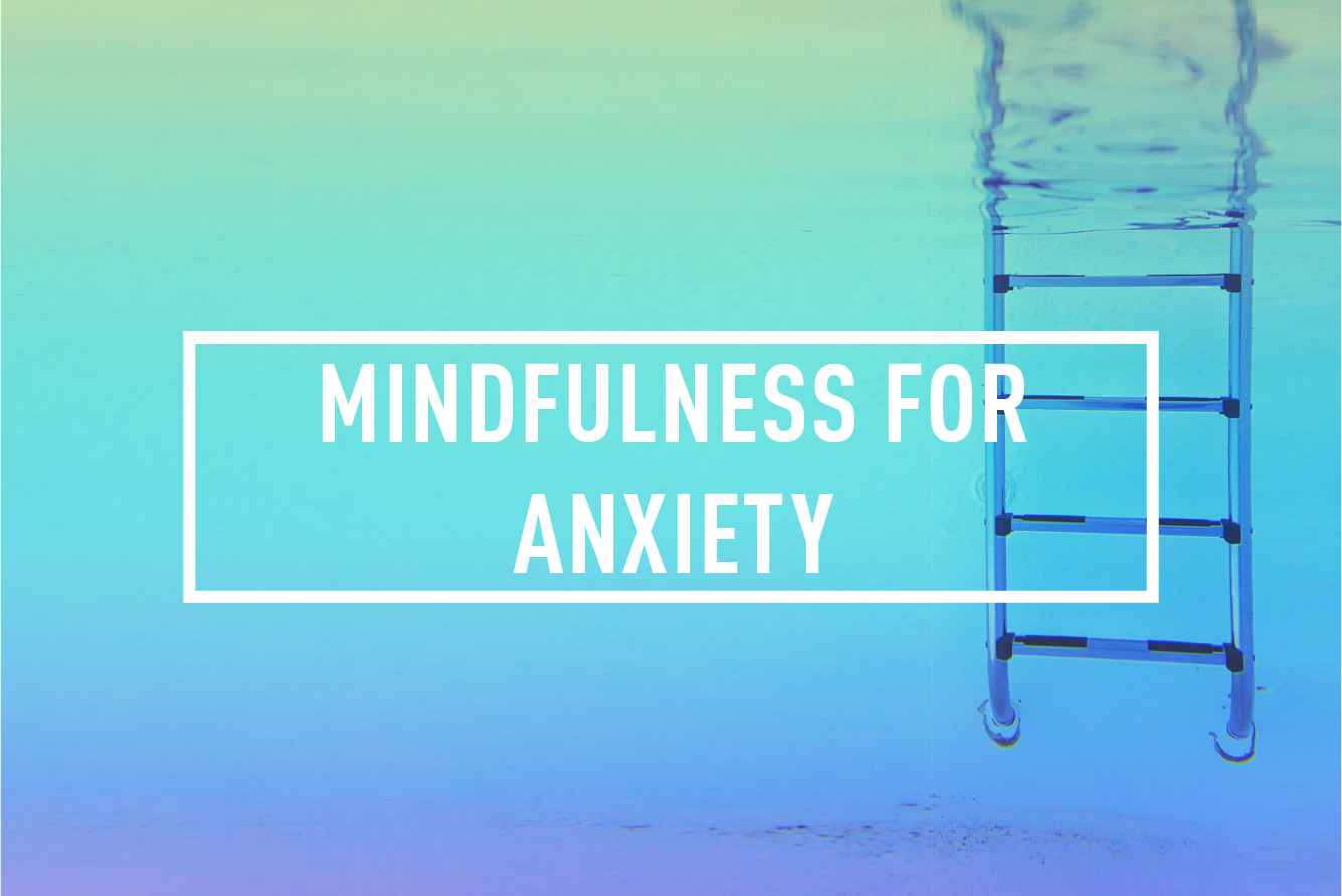 MINDFULNESS FOR ANXIETY  </br>WORKSHOP : SAT 28TH OCT