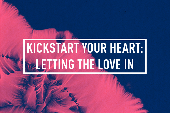 KICKSTART YOUR HEART : LETTING THE LOVE IN <BR> 8 WEEK COURSE : STARTS 10TH APR