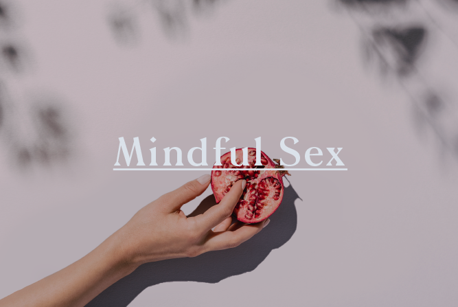 MINDFUL SEX </BR> Workshop : Thu 17th May