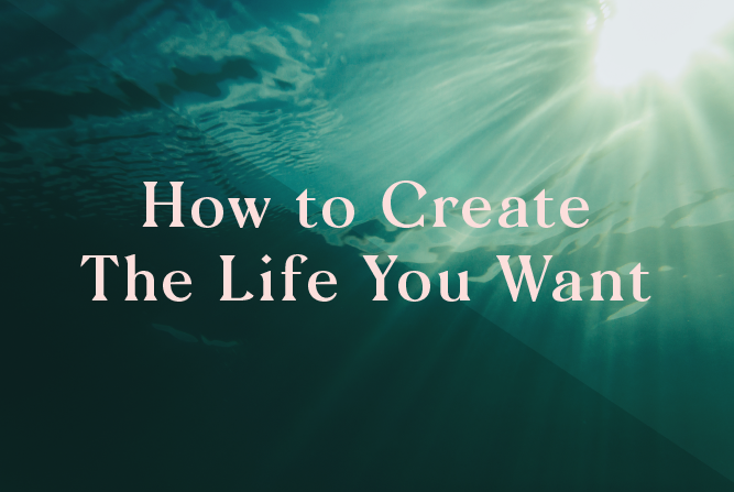 How to create the life you want </BR> 4 Week course : Starts 16th Oct